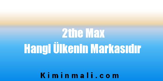 2the Max Hangi Ülkenin Markasıdır