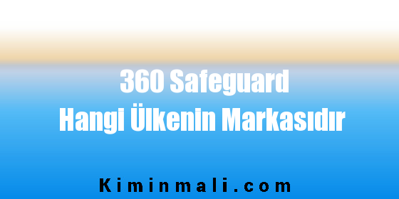 360 Safeguard Hangi Ülkenin Markasıdır