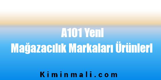 A101 Yeni Mağazacılık Markaları Ürünleri