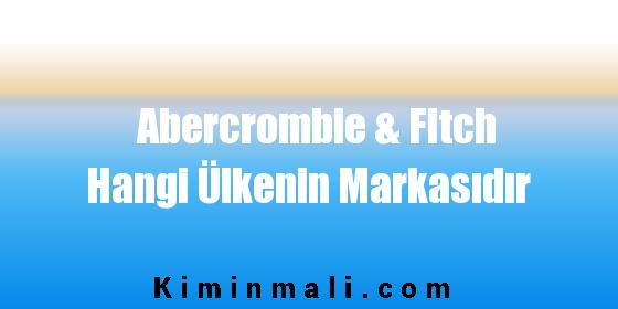 Abercrombie & Fitch Hangi Ülkenin Markasıdır