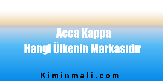 Acca Kappa Hangi Ülkenin Markasıdır