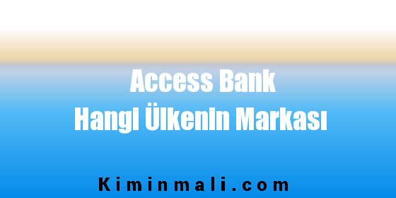 Access Bank Hangi Ülkenin Markası