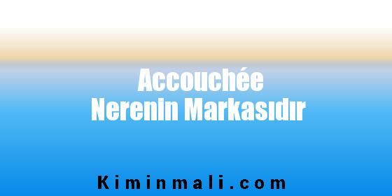 Accouchée Nerenin Markasıdır