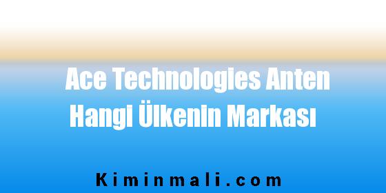 Ace Technologies Anten Hangi Ülkenin Markası