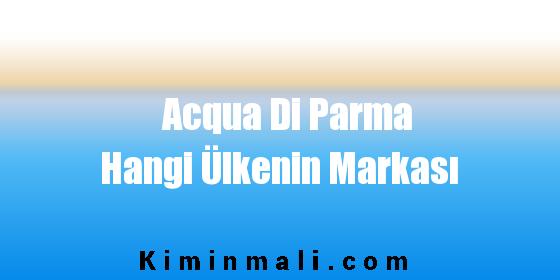 Acqua Di Parma Hangi Ülkenin Markası