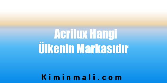 Acrilux Hangi Ülkenin Markasıdır