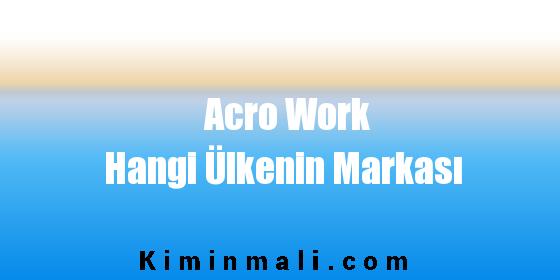 Acro Work Hangi Ülkenin Markası