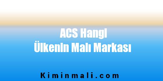 ACS Hangi Ülkenin Malı Markası