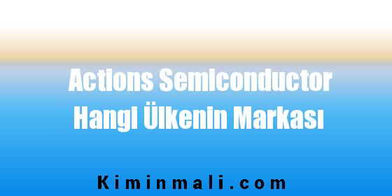 Actions Semiconductor Hangi Ülkenin Markası