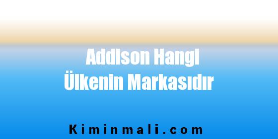 Addison Hangi Ülkenin Markasıdır