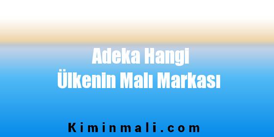 Adeka Hangi Ülkenin Malı Markası