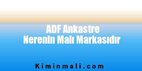 ADF Ankastre Nerenin Malı Markasıdır