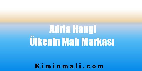Adria Hangi Ülkenin Malı Markası