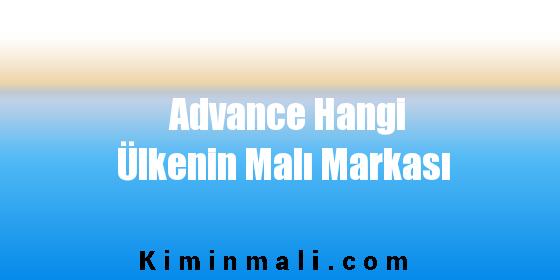 Advance Hangi Ülkenin Malı Markası