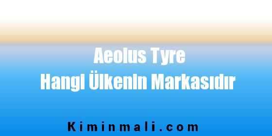 Aeolus Tyre Hangi Ülkenin Markasıdır