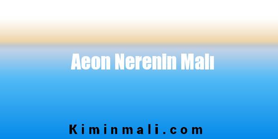 Aeon Nerenin Malı