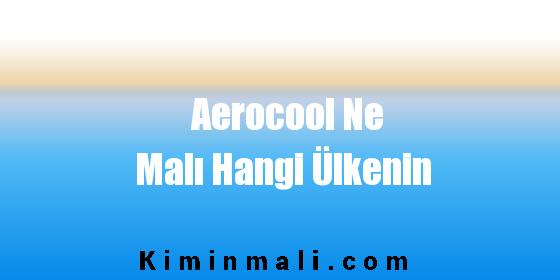 Aerocool Ne Malı Hangi Ülkenin