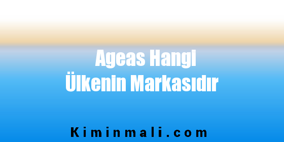 Ageas Hangi Ülkenin Markasıdır