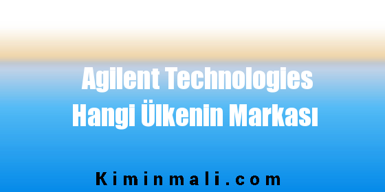Agilent Technologies Hangi Ülkenin Markası