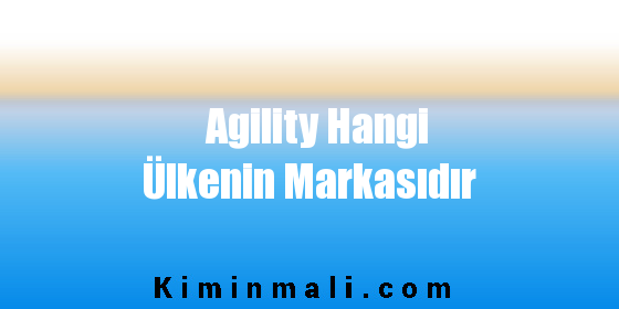 Agility Hangi Ülkenin Markasıdır