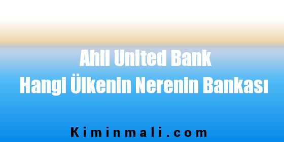 Ahli United Bank Hangi Ülkenin Nerenin Bankası