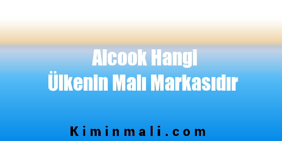 Aicook Hangi Ülkenin Malı Markasıdır