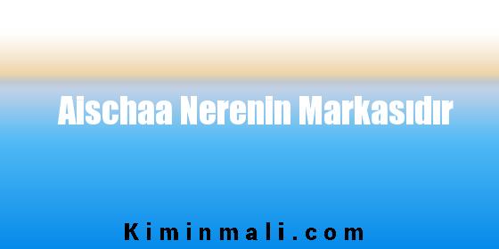 Aischaa Nerenin Markasıdır