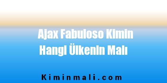 Ajax Fabuloso Kimin Hangi Ülkenin Malı