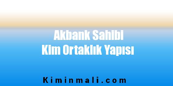 Akbank Sahibi Kim Ortaklık Yapısı