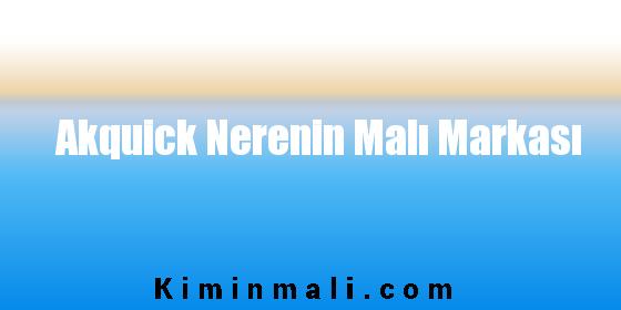 Akquick Nerenin Malı Markası