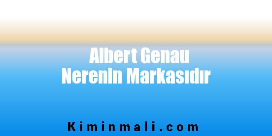 Albert Genau Nerenin Markasıdır