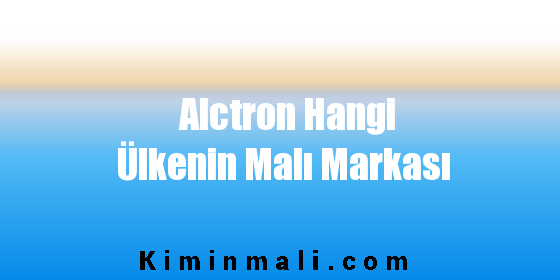 Alctron Hangi Ülkenin Malı Markası