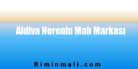 Aldiva Nerenin Malı Markası