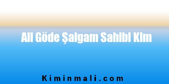 Ali Göde Şalgam Sahibi Kim Hangi Ülkenin Markası