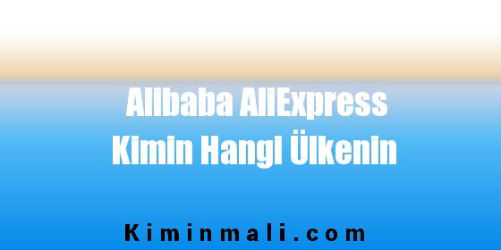 Alibaba AliExpress Kimin Hangi Ülkenin
