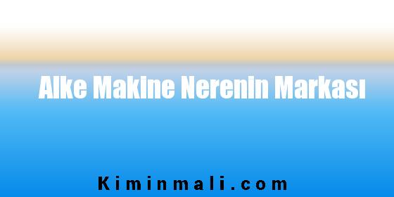 Alke Makine Nerenin Markası