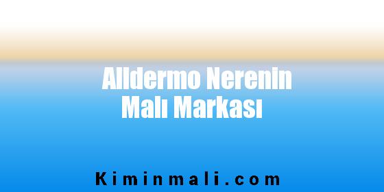 Alldermo Nerenin Malı Markası