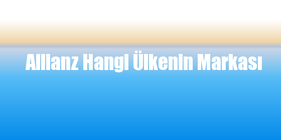 Allianz Hangi Ülkenin Markası