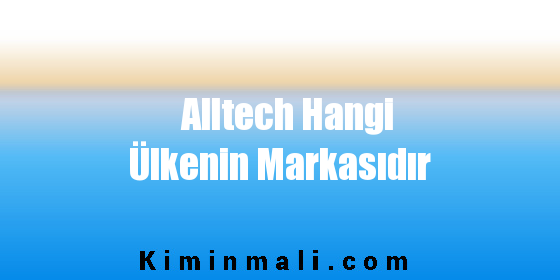 Alltech Hangi Ülkenin Markasıdır