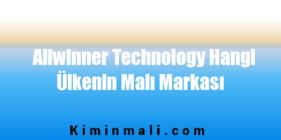 Allwinner Technology Hangi Ülkenin Malı Markası