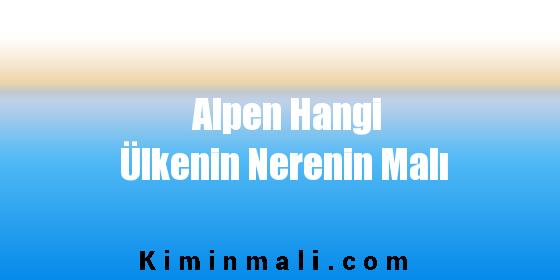 Alpen Hangi Ülkenin Nerenin Malı