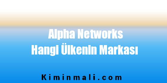 Alpha Networks Hangi Ülkenin Markası