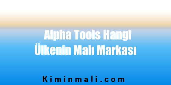 Alpha Tools Hangi Ülkenin Malı Markası