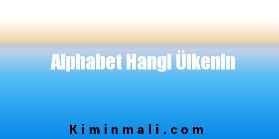 Alphabet Hangi Ülkenin