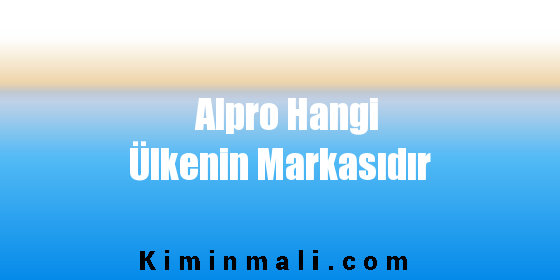 Alpro Hangi Ülkenin Markasıdır