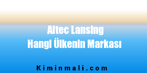 Altec Lansing Hangi Ülkenin Markası