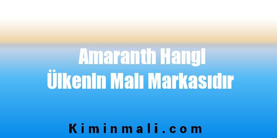 Amaranth Hangi Ülkenin Malı Markasıdır