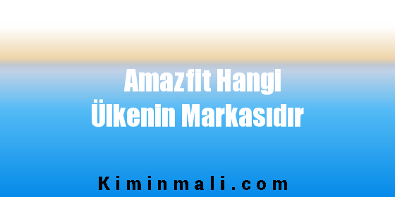 Amazfit Hangi Ülkenin Markasıdır