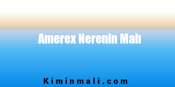 Amerex Nerenin Malı