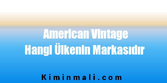 American Vintage Hangi Ülkenin Markasıdır